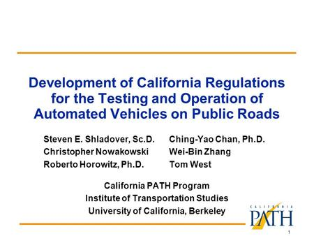 1 Development of California Regulations for the Testing and Operation of Automated Vehicles on Public Roads Steven E. Shladover, Sc.D.Ching-Yao Chan, Ph.D.