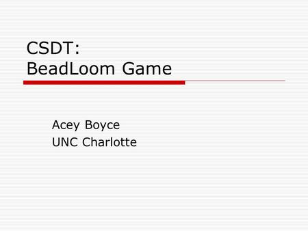 CSDT: BeadLoom Game Acey Boyce UNC Charlotte. We Love Virtual Bead Loom  Our most successful CSDT  Extremely effective at teaching Cartesian Coordinates.