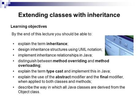 Extending classes with inheritance Learning objectives By the end of this lecture you should be able to: explain the term inheritance; design inheritance.