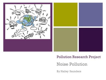 + Pollution Research Project Noise Pollution By Hailey Saunders.