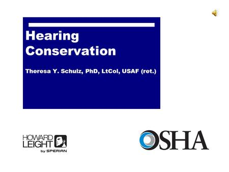 Hearing Conservation Theresa Y. Schulz, PhD, LtCol, USAF (ret.)