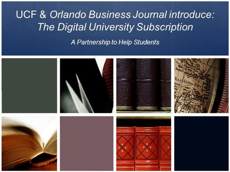 UCF & Orlando Business Journal introduce: The Digital University Subscription A Partnership to Help Students.