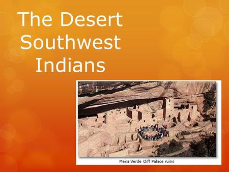 The Desert Southwest Indians