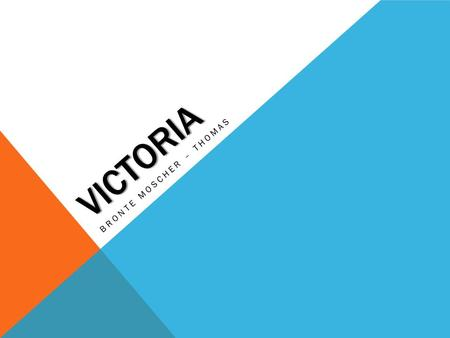 VICTORIA BRONTE MOSCHER – THOMAS. FEATURES OF VICTORIA  The state of Victoria offers diversity many different cultures, climatic conditions, lifestyles.