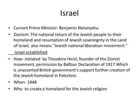 Israel Current Prime Minister: Benjamin Netanyahu Zionism: The national return of the Jewish people to their homeland and resumption of Jewish sovereignty.