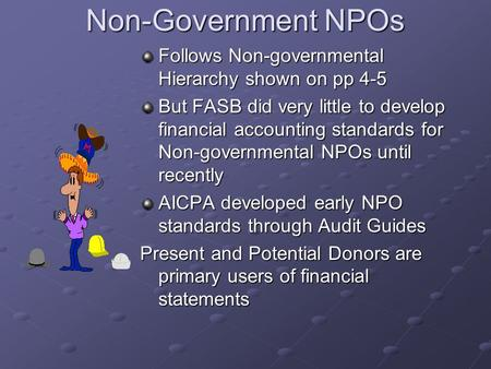 Non-Government NPOs Follows Non-governmental Hierarchy shown on pp 4-5 But FASB did very little to develop financial accounting standards for Non-governmental.