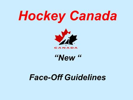 "Hockey Canada ""New "" Face-Off Guidelines Rule 10.2 (g) – Face-Offs New Wording All face-offs in the neutral zone shall be conducted at the designated."