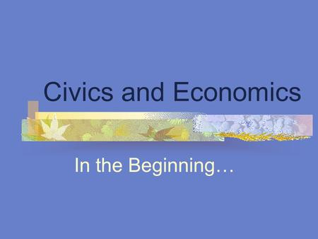 Civics and Economics In the Beginning…. Rules and Procedures Scavenger Hunt Placed around the room you will find copies of the Rules and Procedures for.
