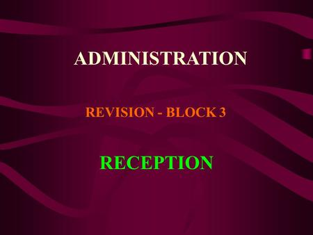 ADMINISTRATION REVISION - BLOCK 3 RECEPTION. Reception is the first area someone enters when they visit an organisation and therefore it must create the.
