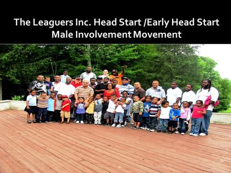 The Leaguers Inc. Head Start /Early Head Start Male Involvement Movement.