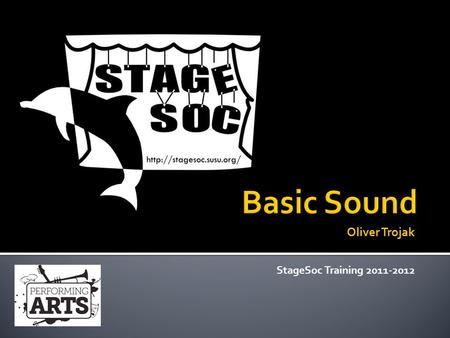 StageSoc Training 2011-2012 Oliver Trojak.  Techy things (Signal path, general equipment etc)  Equipment in The Annex  Design  'Doing the design'
