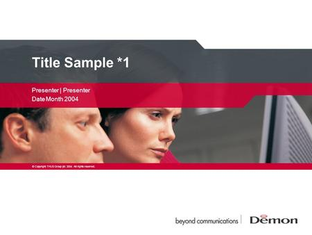 Presenter | Presenter Date Month 2004 Title Sample *1 © Copyright THUS Group plc 2004. All rights reserved.