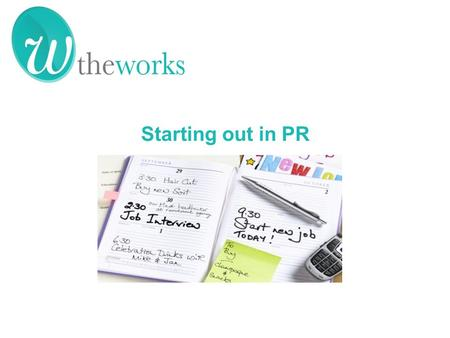 Senior Starting out in PR. Top tips for breaking into PR Social media and your job search How to shine at interviews Managing your career progression.
