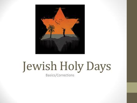 Jewish Holy Days Basics/Corrections. Overview of Holy Days The Jewish calendar is lunar, meaning…it follows the cycle of the moon, so holy days do not.