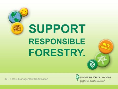 SUPPORT RESPONSIBLE FORESTRY. SFI Forest Management Certification.