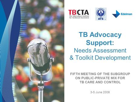 TB Advocacy Support: Needs Assessment & Toolkit Development FIFTH MEETING OF THE SUBGROUP ON PUBLIC-PRIVATE MIX FOR TB CARE AND CONTROL 3-5 June 2008.
