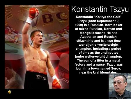 Konstantin Kostya the Goit Tszyu (born September 19, 1969) is a Russian- born boxer of mixed Russian, Korean and Mongol descent. He has Australian and.