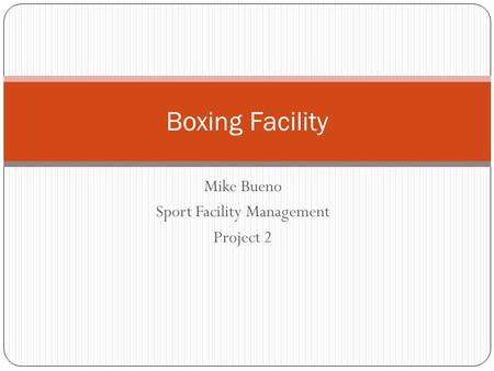 Mike Bueno Sport Facility Management Project 2 Boxing Facility.