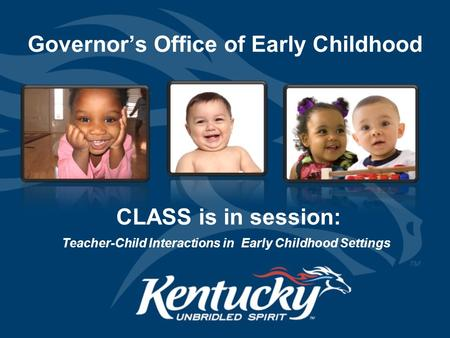 Governor's Office of Early Childhood Teacher-Child Interactions in Early Childhood Settings CLASS is in session: