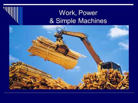 "Work, Power & Simple Machines. What is ""WORK?""  Work is defined as A force acting through a distance  In order for ""work"" to be done There must be a."