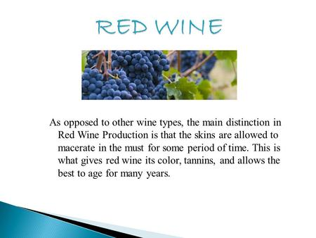 As opposed to other wine types, the main distinction in Red Wine Production is that the skins are allowed to macerate in the must for some period of time.