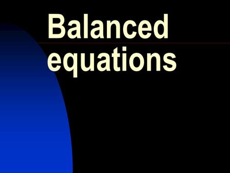Balanced equations. HIGHER GRADE CHEMISTRY CALCULATIONS Calculation from a balanced equation A balanced equation shows the number of moles of each reactant.