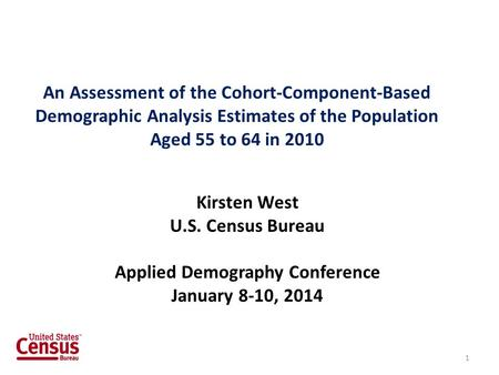 An Assessment of the Cohort-Component-Based Demographic Analysis Estimates of the Population Aged 55 to 64 in 2010 Kirsten West U.S. Census Bureau Applied.
