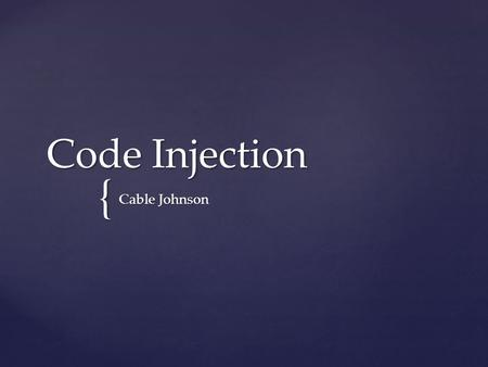 { Code Injection Cable Johnson.  Overview  Common Injection Types  Developer Prevention Code Injection.