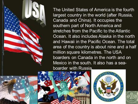 USA The United States of America is the fourth largest country in the world (after Russia, Canada and China). It occupies the southern part of North America.