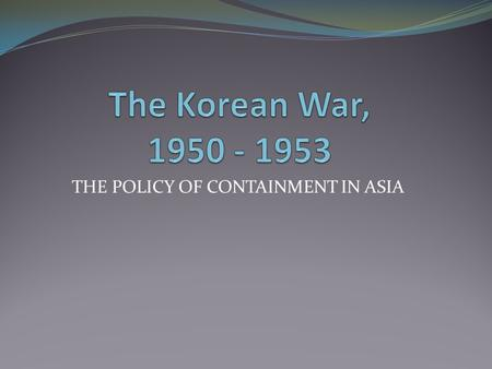 policy of containment in the united A united states foreign policy doctrine adopted by the harry s truman  administration in 1947, operating on the principle that communist governments  will.