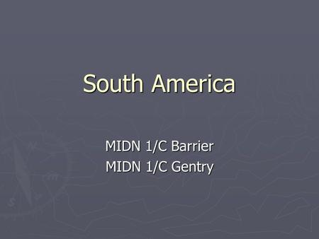 South America MIDN 1/C Barrier MIDN 1/C Gentry.