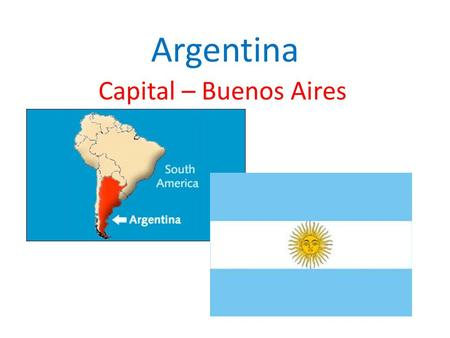 Argentina Capital – Buenos Aires. Facts About Argentina Population: 42,192,494 Total Area: 1,068,302 sq miles - 8 th largest Currency: Argentine peso.