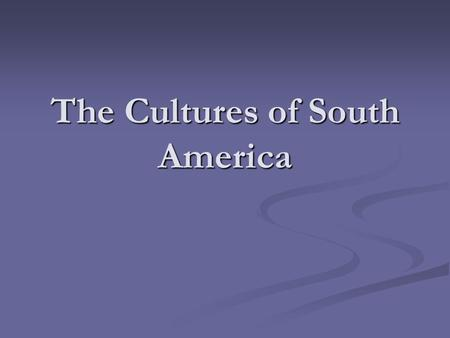 The Cultures of South America