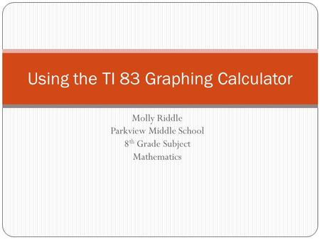 Using the TI 83 Graphing Calculator