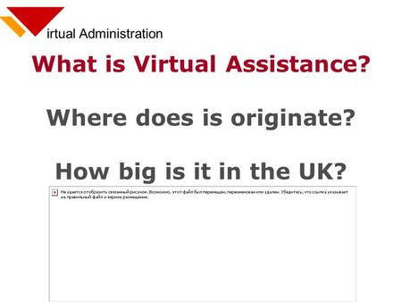 Irtual Administration What is Virtual Assistance? Where does is originate? How big is it in the UK?