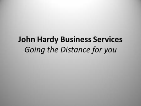 John Hardy Business Services Going the Distance for you.