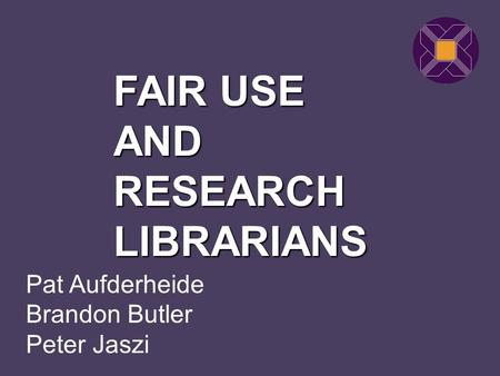 Pat Aufderheide Brandon Butler Peter Jaszi FAIR USE AND RESEARCH LIBRARIANS.