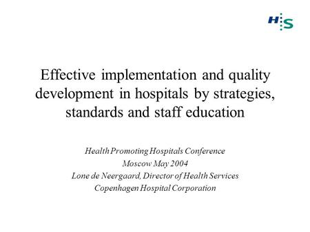Effective implementation and quality development in hospitals by strategies, standards and staff education Health Promoting Hospitals Conference Moscow.