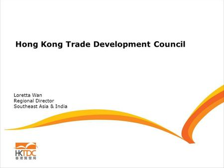 Hong Kong Trade Development Council Loretta Wan Regional Director Southeast Asia & India.