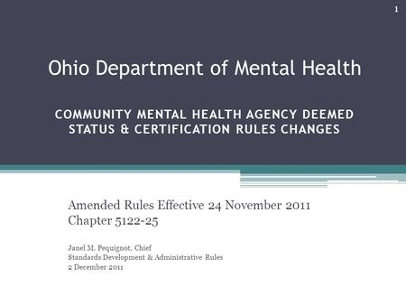 Ohio Department of Mental Health COMMUNITY MENTAL HEALTH AGENCY DEEMED STATUS & CERTIFICATION RULES CHANGES Amended Rules Effective 24 November 2011 Chapter.