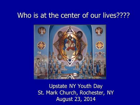 Who is at the center of our lives???? Upstate NY Youth Day St. Mark Church, Rochester, NY August 23, 2014.