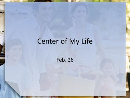 Center of My Life Feb. 26. Think About It What are some reasons people look in the mirror? Consider that the biblical worldview and the doctrine of Christ.