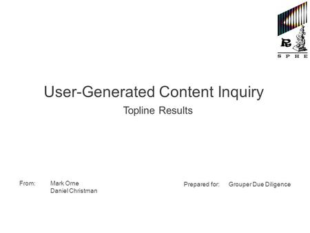 User-Generated Content Inquiry Topline Results From:Mark Orne Daniel Christman Prepared for: Grouper Due Diligence.