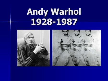 Andy Warhol 1928-1987. Andy Warhol (1928-1987) The Prince of Pop Andy was born in 1928 in Pittsburgh, PA Andy was born in 1928 in Pittsburgh, PA Andy.