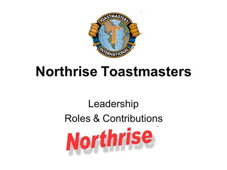 Northrise Toastmasters Leadership Roles & Contributions.