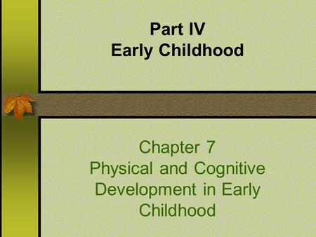 Part IV Early Childhood Chapter 7 Physical and Cognitive Development in Early Childhood.