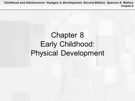 Childhood and Adolescence: Voyages in Development, Second Edition, Spencer A. Rathus Chapter 8 Chapter 8 Early Childhood: Physical Development.