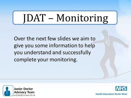JDAT – Monitoring Over the next few slides we aim to give you some information to help you understand and successfully complete.