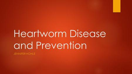 Heartworm Disease and Prevention JENNIFER HOHLE. Table of contents  What are heartworms?  Life cycle of the heartworm  Symptoms of heartworm disease.