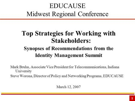 1 EDUCAUSE Midwest Regional Conference Top Strategies for Working with Stakeholders: Synopses of Recommendations from the Identity Management Summit Mark.